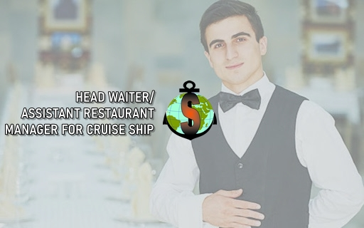 Head Waiter/ Assistant Restaurant Manager for work on board Luxury Passenger Ship