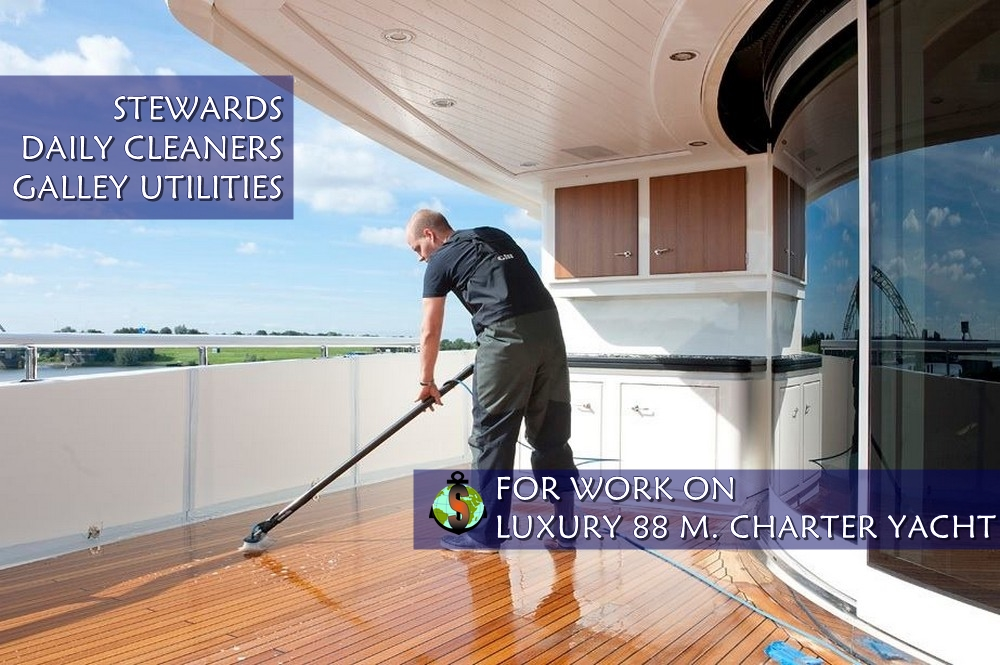 Stewards, Daily Cleaners & Galley Utilities for work on a Luxury 88 m. Charter Yacht
