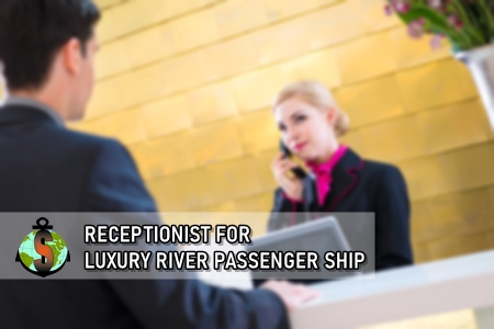 Receptionist for work onboard Luxury 5 Star River Passenger Ships