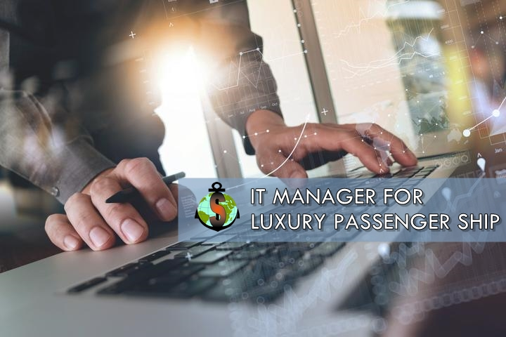 IT Manager for work on Luxury passenger ship - 2,800 PAX