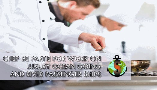 Chef de partie for work on board luxury ocean going and luxury river passenger ships
