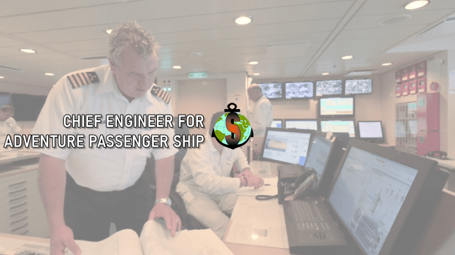 Chief Engineer for work onboard Luxury adventure passenger ships