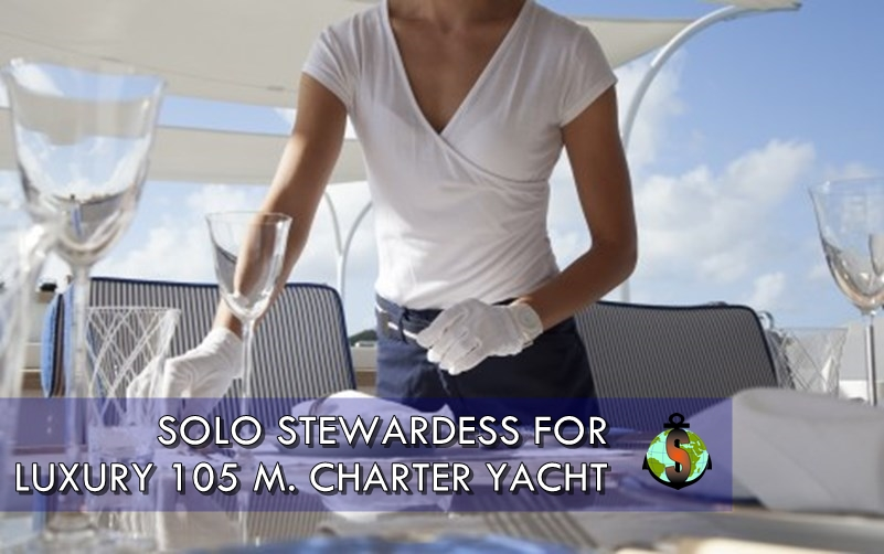 Solo stewardess for Luxury 105 m. Charter Yacht
