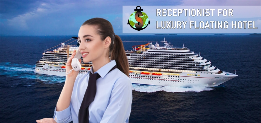 Receptionist for work on a Luxury Floating Hotel - 2300 PAX