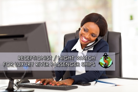 Receptionists and Night Watches for work on Luxury River Passenger Ships